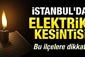 İstanbul'un 14 İlçesi 9-10 Şubat'ta Karanlıkta Kalacak