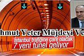 Mahmut Yeter Müjdeyi Verdi: İstanbul'a 7 bağımsız tünel geliyor