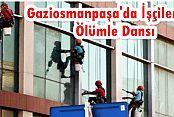 Gaziosmanpaşa'da Temizlik İşçilerinin Metrelerce Yükselikte Ölümle Dansı