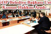 GOP Belediye Başkanı Usta,Kızının Hakkını Aradı...