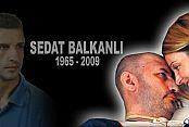 Sedat Balkanlıyı Rahmetle Anıyoruz...!