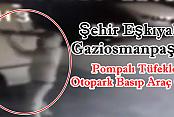 Şehir Eşkıyaları Gaziosmanpaşa'da Pompalı Tüfekle Otopark Basıp Araç Çaldı