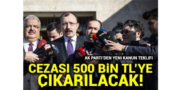 Yeni kanun teklifi! Cezası 500 bin TL'ye çıkacak