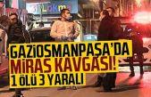 Gaziosmanpaşa'da aile üyeleri arasındaki silahlı kavgada 1 kişi öldü, 3 kişi yaralandı