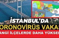 İstanbul'da en çok koronavirüs vakası hangi ilçelerde?
