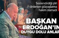 Cumhurbaşkanı Erdoğan, 22 yıl önce seslendirdiği şiiri dinleyince gözyaşlarına hakim olamadı