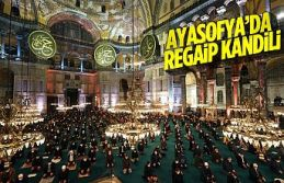 Ayasofya'da Regaip Kandili idrak edildi