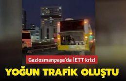 Gaziosmanpaşa'da İETT krizi... Yoğun trafik oluştu