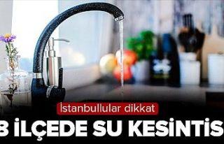 İstanbul'da pazar günü 8 ilçede su kesintisi!...