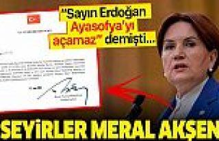 Akşener: 'Erdoğan Ayasofya'yı açamaz' demiştim,...