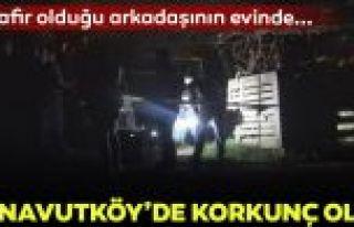 Arnavutköy'de misafir olduğu arkadaşının evinde...