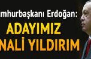 Cumhurbaşkanı Erdoğan: Adayımız Binali Yıldırım