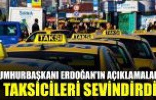 Cumhurbaşkanı Erdoğan'ın açıklamaları taksicileri...