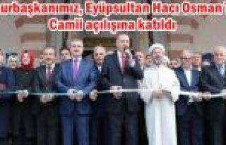 Cumhurbaşkanımız, Eyüpsultan Hacı Osman Torun...