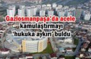 Danıştay, Gaziosmanpaşa'da acele kamulaştırmayı...