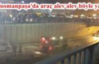 Gaziosmanpaşa'da araç alev alev böyle yandı