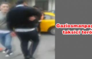 Gaziosmanpaşa'da taksici terörü