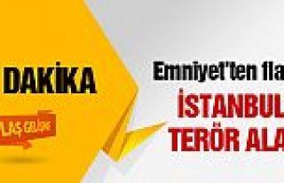 İstanbul Emniyeti'nde terör alarmı!