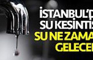 İstanbul su kesintileri: İstanbul'da sular ne zaman,...