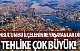 İstanbul'un bu ilçelerinde yaşayanlar dikkat! Tehlike...