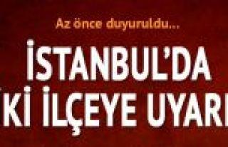 Meteoroloji uyardı: İstanbul'da bu iki ilçede yaşayanlar...