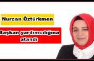 Nurcan Öztürkmen Başkan yardımcılığına atandı