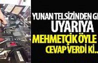 Yunan telsizinden gelen uyarıya Mehmetçik böyle...
