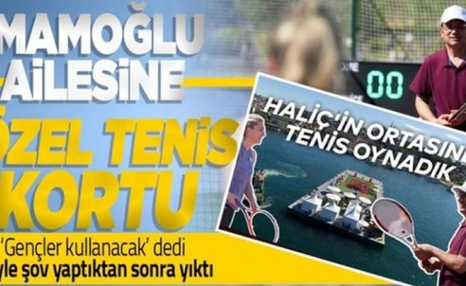 'Tüm gençlerin hizmetinde olacak' denilen tenis kortu İmamoğlu ailesinin özel maçı sonrası söküldü