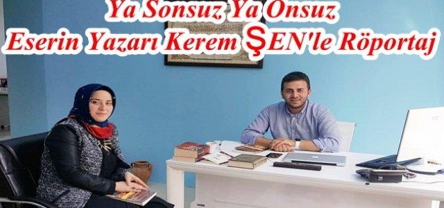 Ya Sonsuz Ya Onsuz Eserin Yazarı Kerem ŞEN'le Röportaj