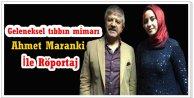 Geleneksel tıbbın günümüz mimarı:Ahmet Maranki ile Röportaj